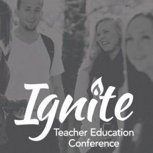 Ignite Teacher Education Conference